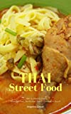 Delicious Thai Street Food: Authentic Thai Food Easily Found Everywhere in Thailand, Street Food, Floating Market, Local Market and More (English Edition)