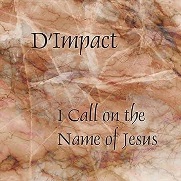 I Call on the Name of Jesus
