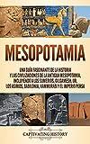 Mesopotamia: Una guía fascinante de la historia y las civilizaciones de la antigua Mesopotamia, incluyendo a los sumerios, Gilgamesh, Ur, los asirios, ... y el Imperio persa (Spanish Edition)