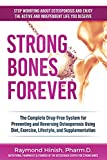 Strong Bones Forever: The Complete Drug-Free System for Preventing and Reversing Osteoporosis Using Diet, Exercise, Lifestyle, and Supplentation