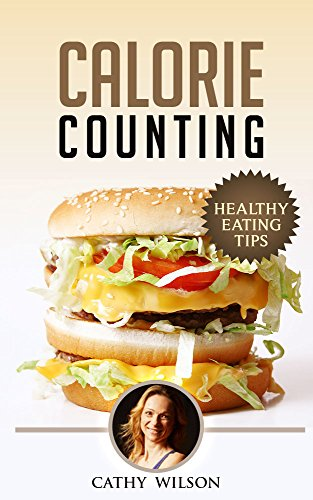Calorie Counting Healthy Eating Tips Good Calories Bad Calories Calories From Calories List Calories In Calories Measure Calories Supplement Calorie Count In Kindle Edition By Wilson Cathy Health Fitness Dieting
