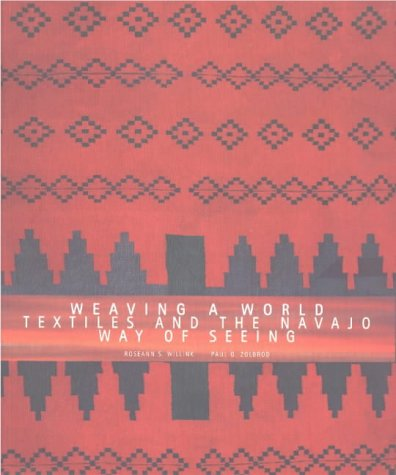 Weaving a World: Textiles and the Navajo Way of Seeing: Textiles and the Navajo Way of Seeing