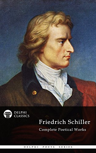 Complete Poetical Works and Plays of Friedrich Schiller (Delphi Classics) (Delphi Poets Series Book 25) (English Edition)