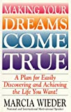 Making Your Dreams Come True: A Plan for Easily Discovering and Achieving the Life You Want! by Marcia Wieder