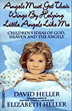 Angels Must Get Their Wings By Helping Little Angels Like Me: Children's Ideas of God, Heaven and the Angels