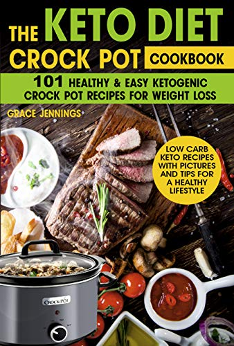 The Keto Diet Crock Pot Cookbook: 101 Healthy and Easy Ketogenic Crock Pot Recipes for Weight Loss (Life with Keto Book 1)