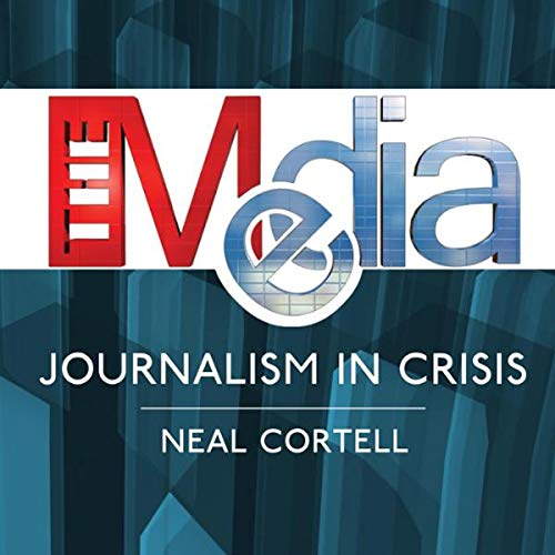 The Media: Journalism in Crisis audiobook cover art