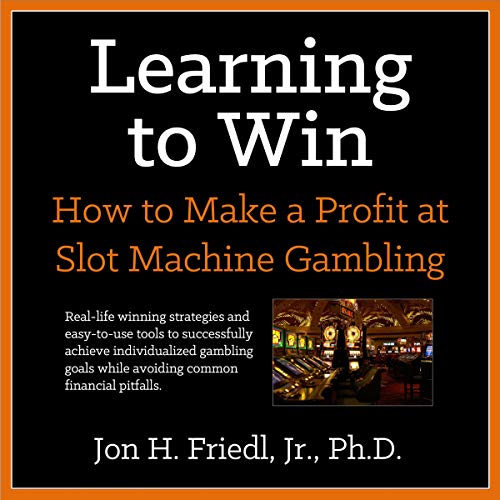 Learning to Win: How to Make a Profit at Slot Machine Gambling cover art