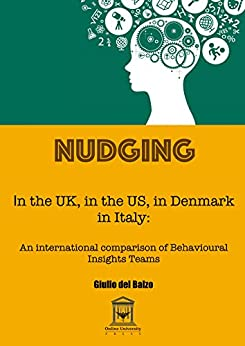 Nudging in the UK, in the USA, in Denmark, in Italy: an international comparison of Behavioural Insights Teams (English Edition) de [Giulio Del Balzo]