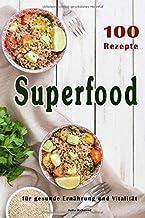 Superfood: 100 Powerfood Rezepte zum Abnehmen, Low Carb, Kok
