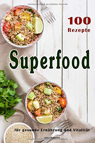 Superfood: 100 Powerfood Rezepte zum Abnehmen, Low Carb, Kokosöl, Smoothies, Quinoa, Matcha + BONUS, Paleo (Superfoods, Low Carb, Paleo, Kokosöl, ... Power Nahrungsmittel, Clean Eating, Band 1)