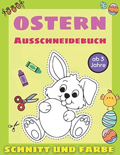 Ausschneidebuch Ab 3 Jahre Ostern: Ostern Malbuch für Kinder | Schnitt Und Farbe | Ideal als Ostergeschenk für Mädchen und Jungen | Mit Osterhase, Ostereiern und vielem mehr (German Edition)