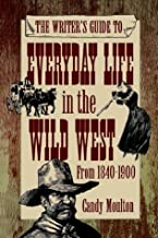 The Writer's Guide to Everyday Life in the Wild West from 1840-1900
