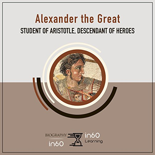 Alexander the Great: Student of Aristotle, Descendant of Heroes audiobook cover art