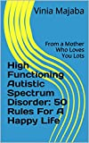 High Functioning Autistic Spectrum Disorder:  50 Rules For A Happy Life: From a...