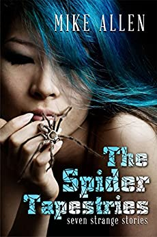 The Spider Tapestries: Seven Strange Stories by [Mike Allen, Nicole Kornher-Stace]