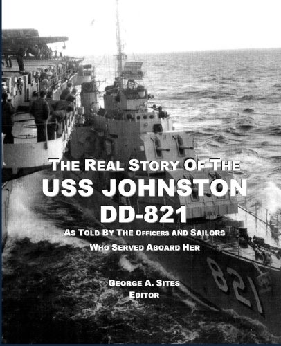 The Real Story of the USS Johnston DD-821: As told by the Officers and Sailors who served aboard her