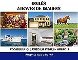 Inglês Através de Imagens: O Vocabulário Básico em Inglês - Grupo 1 (English Edition)...