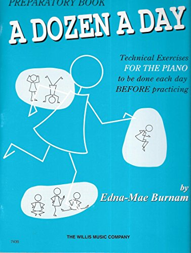 Preparatory Book, a Dozen a Day, Technical Exercies for the Piano to Be Done Each Day Before Practicing