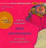 Vom Aufstehen: Ein Leben in Geschichten von Helga Schubert