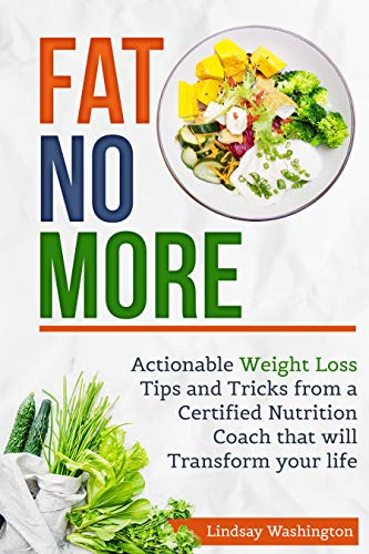 Fat No More Actionable Weight Loss Tips And Tricks From A Certified Nutrition Coach That Will Transform Your Life Kindle Edition By Washington Lindsay Health Fitness Dieting Kindle Ebooks