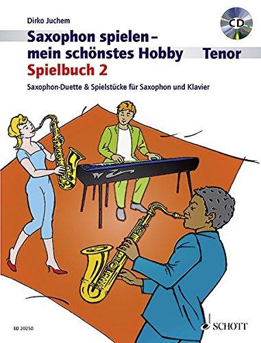Saxophon spielen - mein schönstes Hobby: Spielbuch 2. 1-2 Tenor-Saxophone, Klavier ad libitum. Spielbuch mit CD.: Saxophon- Duette & Spielstücke für Saxophon und Klavier