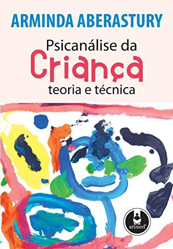 Psicanálise da Criança: Teoria e Técnica