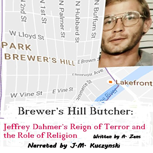 Brewer's Hill Butcher: Jeffrey Dahmer's Reign of Terror and the Role of Religion audiobook cover art