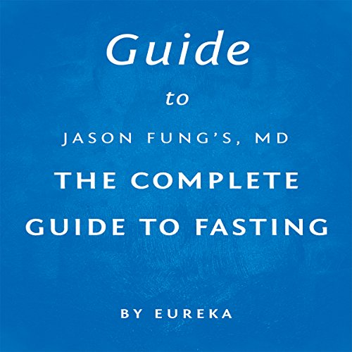 Guide to Jason Fung MD's The Complete Guide to Fasting audiobook cover art