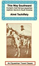This Way Southward by Tschiffely, Aime. (The Long Riders' Guild Press,2001) [Paperback]