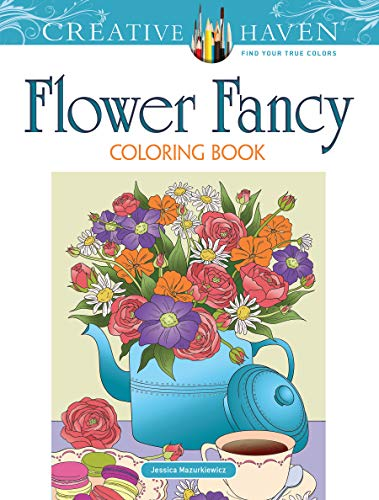 Creative Haven Flower Fancy Coloring Book (Creative Haven Coloring Books)