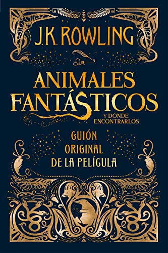 Animales fantasticos y donde encontrarlos (guión original): Guión original de la película I: Animales fantásticos y dónde encontrarlos (Harry Potter)