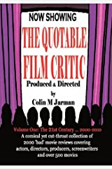 The Quotable Film Critic - 2000 Bad Movie Reviews: v. 1 (The Quotable Film Critic: The Funniest, Wittiest and Harshest Movie Reviews - From Affleck to Zeta-Jones, from Avatar to Zoolander) Paperback