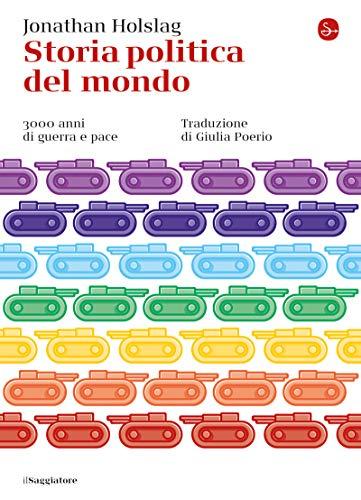 Storia politica del mondo: 3000 anni di guerra e pace (La cultura Vol. 1247) (Italian Edition)