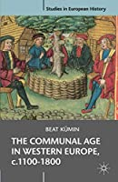 The Communal Age in Western Europe, c.1100-1800: Towns, Villages and Parishes in Pre-Modern Society (Studies in European History)