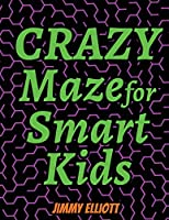 Crazy Maze for Smart Kids: Super Funny Mazes for Kids - CAN YOU EXCAPE FROM THIS BOOK?