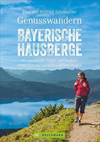 Wanderführer Bayerische Hausberge: Genusswandern Bayerische Hausberge. Leichte Bergtouren in Bayerns Voralpen. Alle Touren mit Wander-Karten und Tipps ... Wanderungen mit Natur- und Kulturerlebnissen