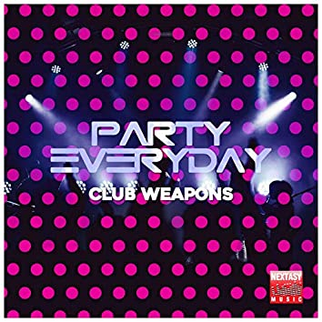 Party Everyday (Club Weapons)