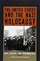 The United States and the Nazi Holocaust: Race, Refuge, and Remembrance (Perspectives on the Holocaust)