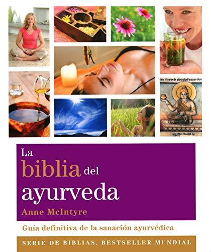 La biblia del ayurveda: Guía definitiva de la sanación ayurvédica (Biblias)