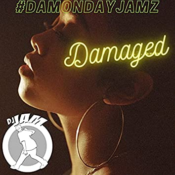 Damaged (#DaMondayJamz)