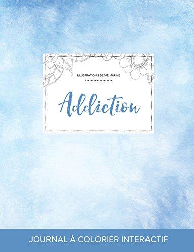 Journal de Coloration Adulte: Addiction (Illustrations de Vie Marine, Cieux Degages) (French Edition)