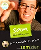 Sam the Cooking Guy: Just a Bunch of Recipes