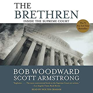 The Brethren     Inside the Supreme Court              Written by:                                                                                                                                 Bob Woodward,                                                                                        Scott Armstrong                               Narrated by:                                                                                                                                 Holter Graham                      Length: 20 hrs and 53 mins     3 ratings     Overall 4.3