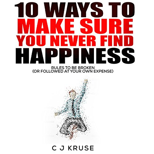 10 Ways to Make Sure You Never Find Happiness audiobook cover art
