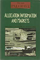 Allocation, Information, and Markets (NEW PALGRAVE (SERIES))