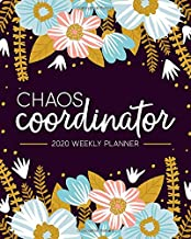 Chaos Coordinator: 2020 Weekly Planner: Jan 1, 2020 to Dec 31, 2020: Weekly & Monthly View Planner, Organizer & Diary: Modern Florals in Pink Blue & Yellow 6306