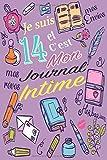 Je Suis 14 et C'est Mon Journal Intime: Cadeau fille 14 ans Anniversaire , Idée Cadeau fille 14 ans original
