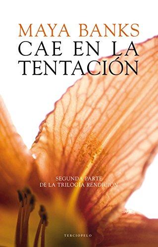 Cae en la tentación (Trilogía Rendición nº 2)
