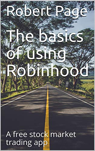 The basics of using Robinhood: A free stock market trading app (The Road To Robinhood Riches Book 1) (English Edition)